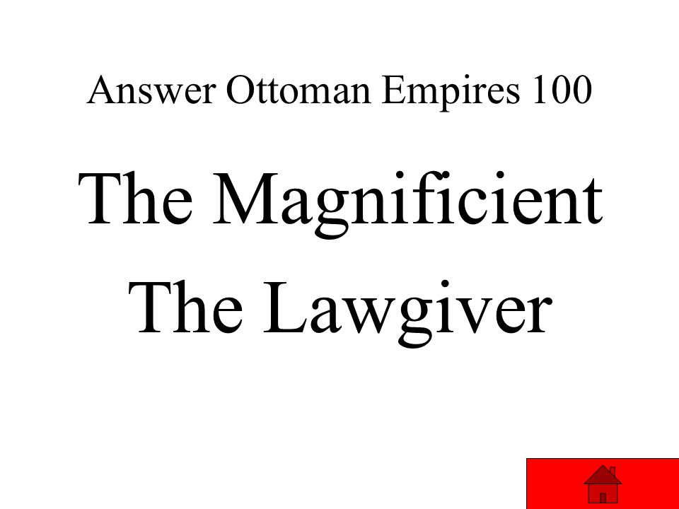 Ottoman Empires 100 Answer What were Suleyman's two nicknames…