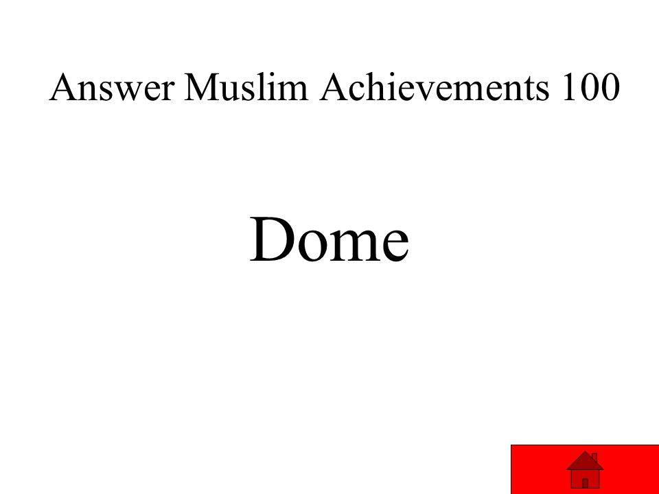 Muslim Achievements 100 This was the Muslim Empires main Architectural (building design) achievement Answer