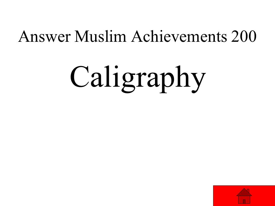 Muslim Achievements 200 Muslims use this form of art rather than drawing humans or animals. Answer