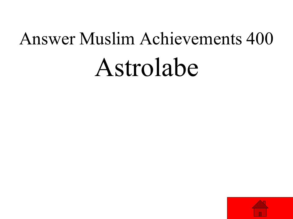 Muslim Achievements 400 The Muslim Empires studied the stars using this new instrument... Answer