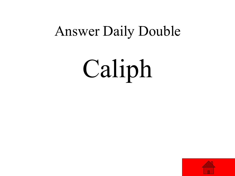Daily Double – Vocabulary 300 The leader of the Muslim RELIGION Answer