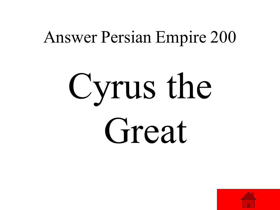 Answer Persian Empire 200 This great leader founded the Persian Empire