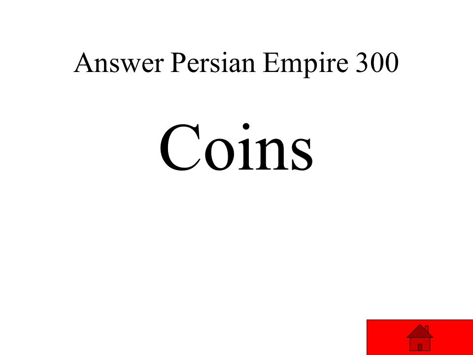 Persian Empire 300 Darius made metal _____ that could be traded throughout the Empire. Answer