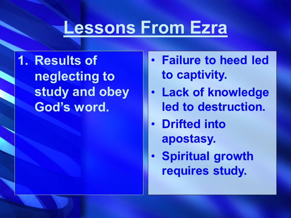 Lessons From Ezra 1.Results of neglecting to study and obey God's word.