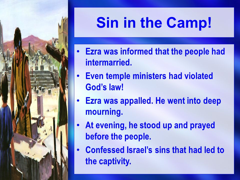Sin in the Camp.Ezra was informed that the people had intermarried.