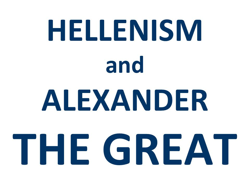 HELLENISM and ALEXANDER THE GREAT
