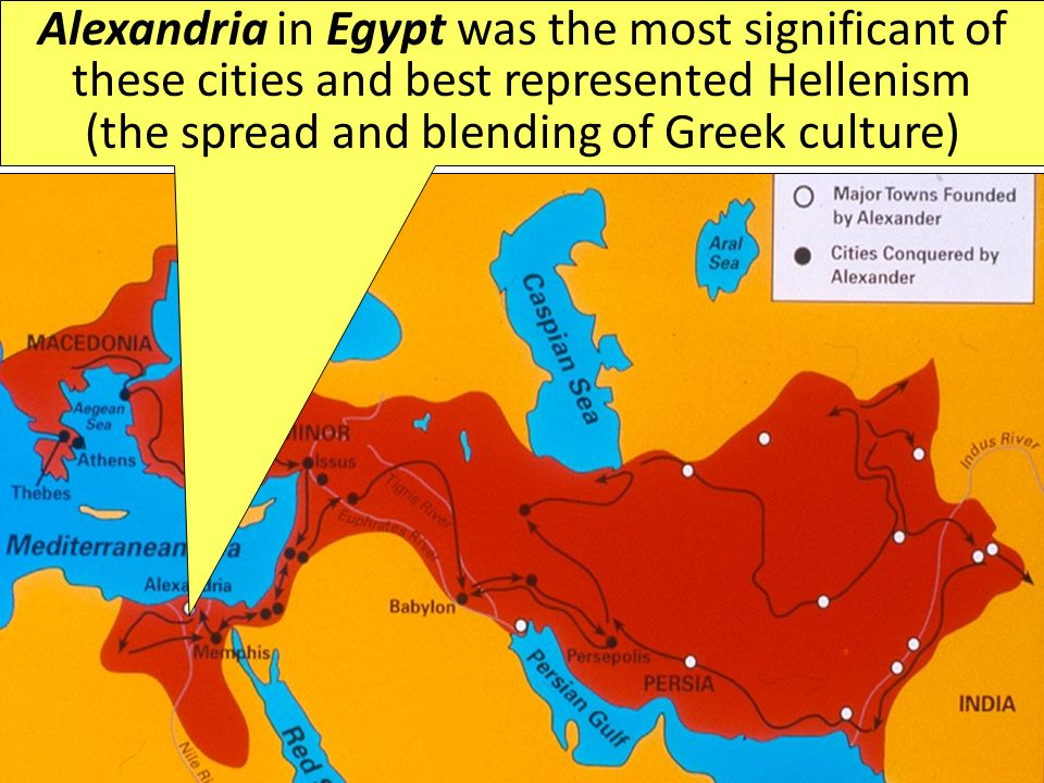 Alexandria in Egypt was the most significant of these cities and best represented Hellenism (the spread and blending of Greek culture)