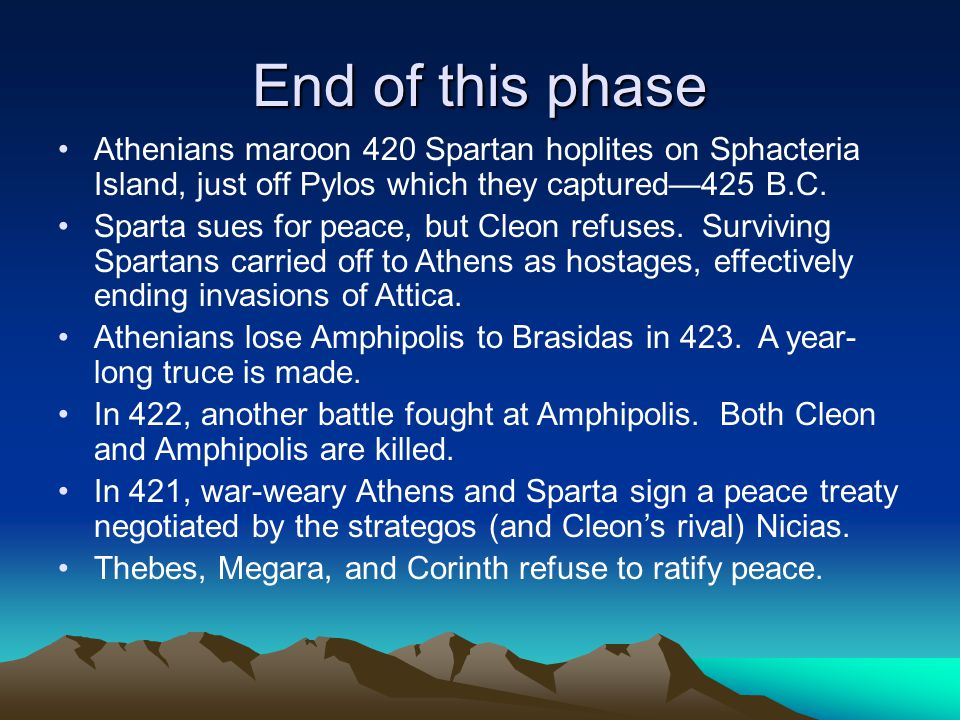 End of this phase Athenians maroon 420 Spartan hoplites on Sphacteria Island, just off Pylos which they captured—425 B.C.