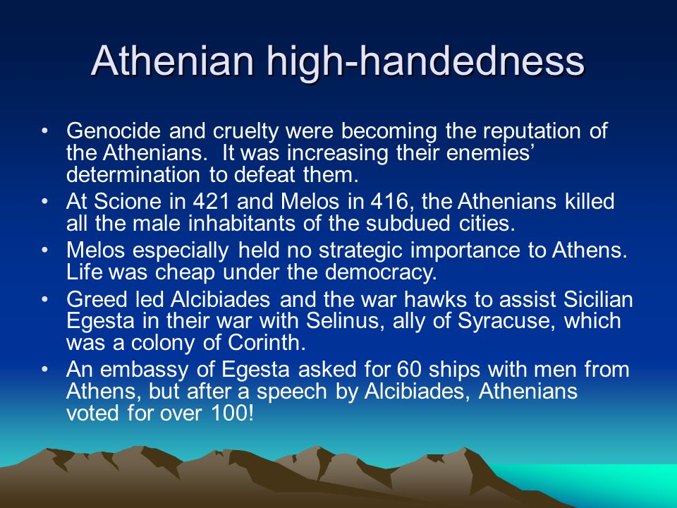Athenian high-handedness Genocide and cruelty were becoming the reputation of the Athenians.