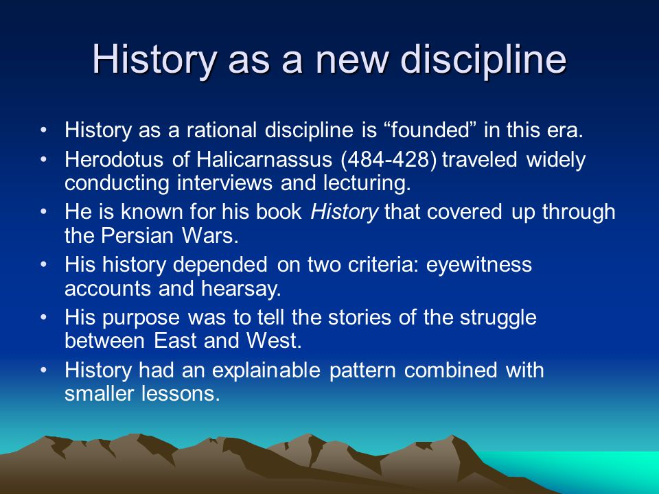 History as a new discipline History as a rational discipline is founded in this era.