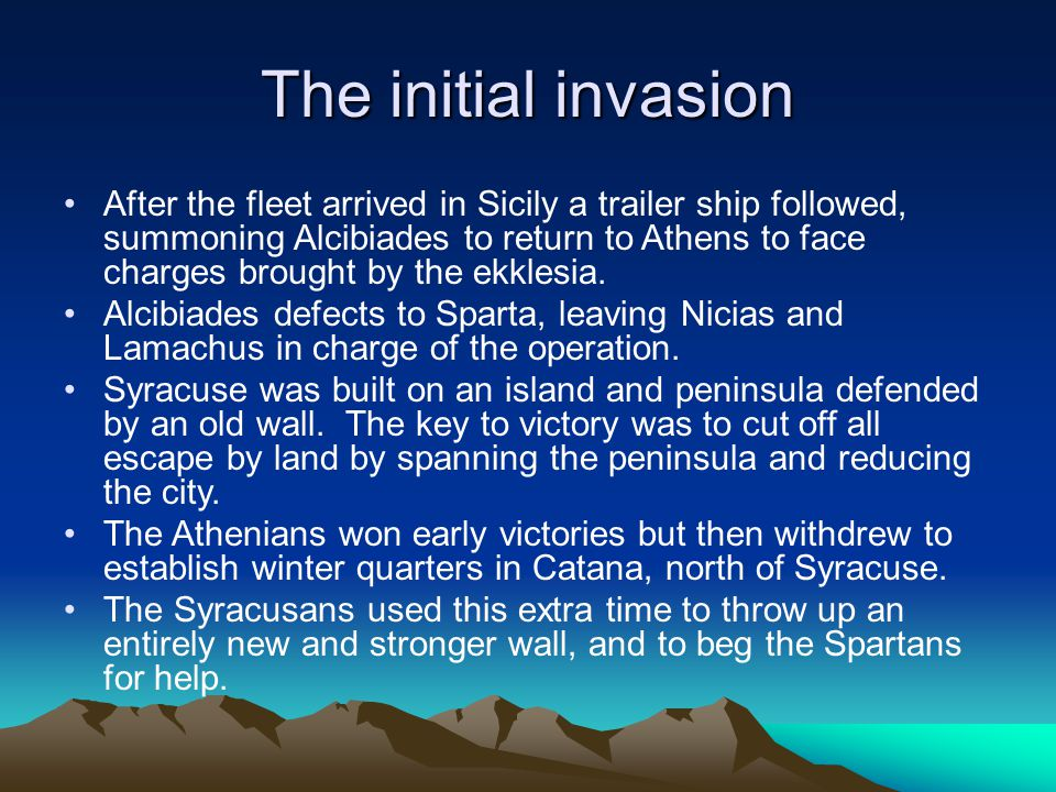 The initial invasion After the fleet arrived in Sicily a trailer ship followed, summoning Alcibiades to return to Athens to face charges brought by the ekklesia.