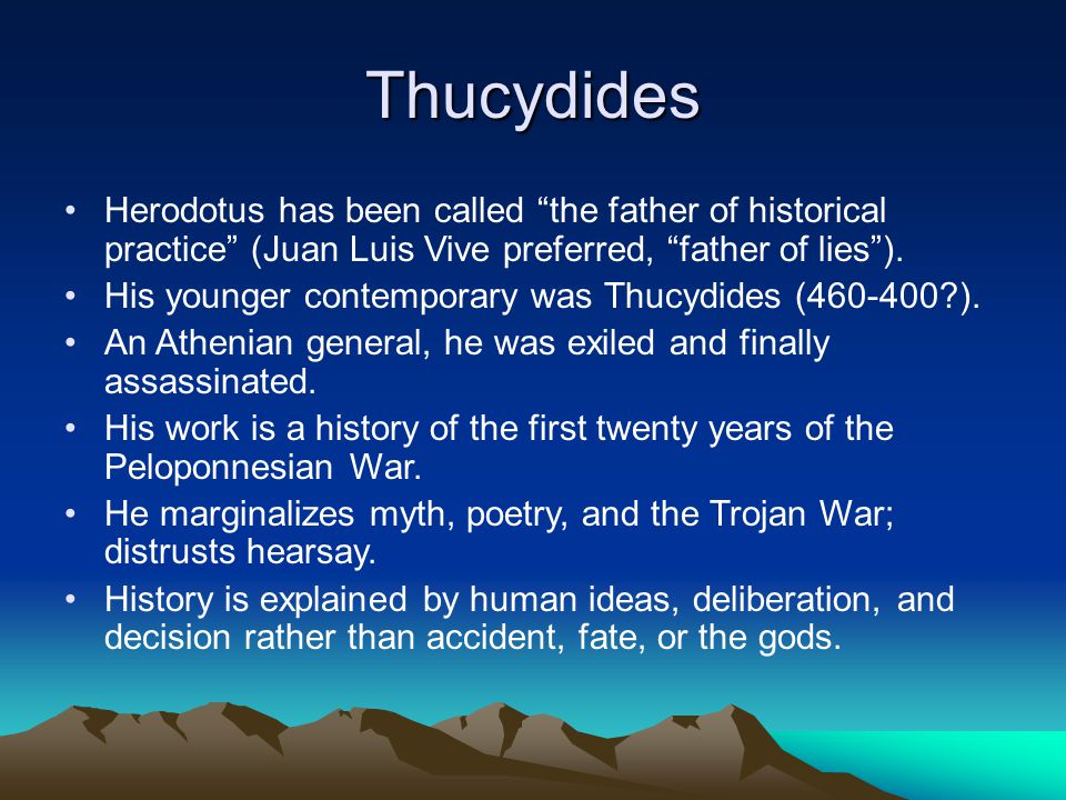 Thucydides Herodotus has been called the father of historical practice (Juan Luis Vive preferred, father of lies ).