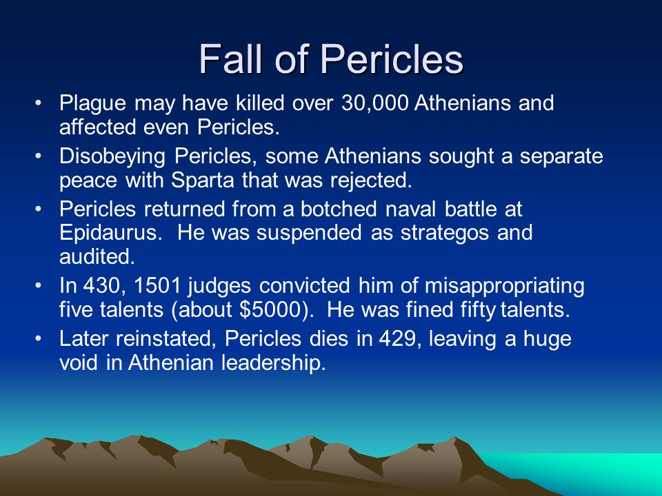 Fall of Pericles Plague may have killed over 30,000 Athenians and affected even Pericles.