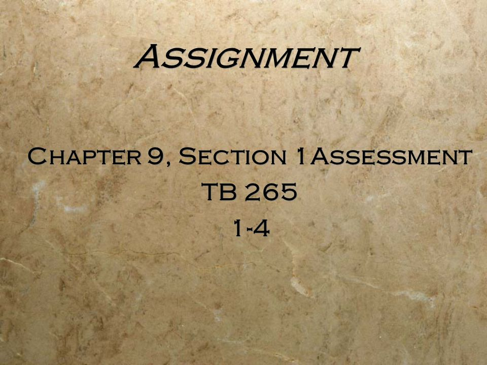 Assignment Chapter 9, Section 1Assessment TB 265 1-4 Chapter 9, Section 1Assessment TB 265 1-4