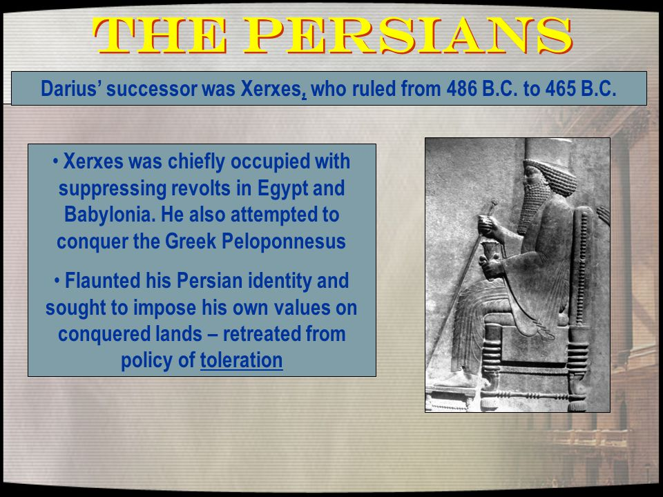 The Persians Xerxes was chiefly occupied with suppressing revolts in Egypt and Babylonia.