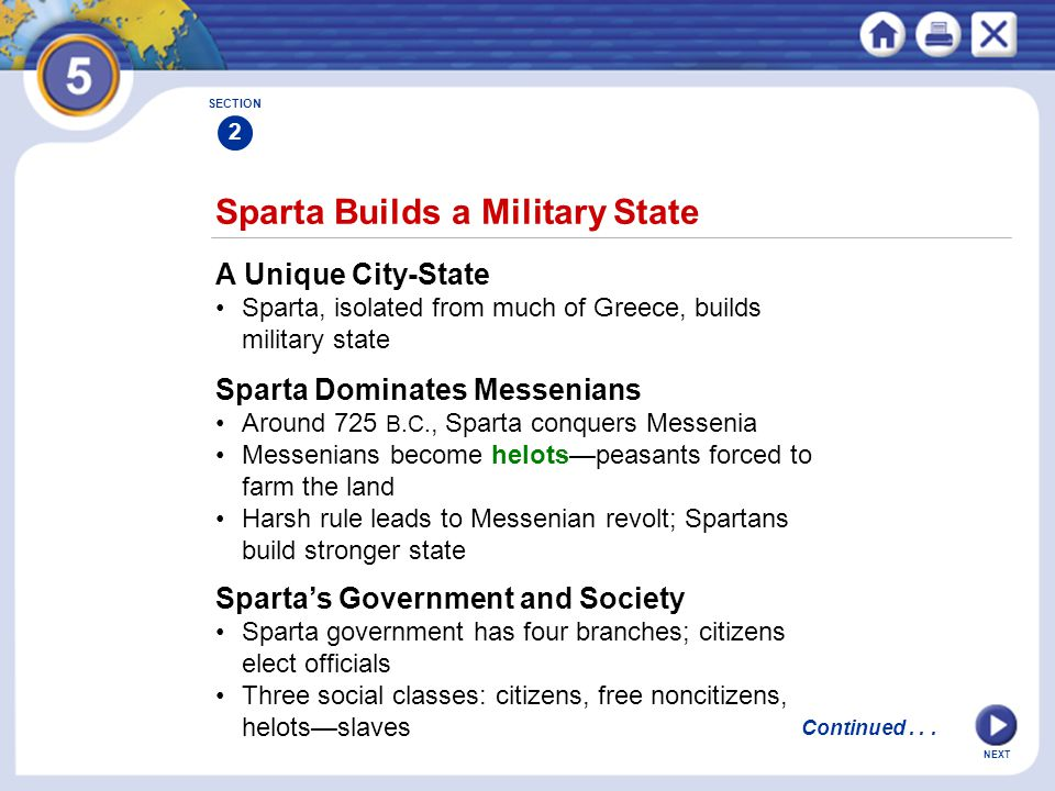 NEXT Sparta Builds a Military State A Unique City-State Sparta, isolated from much of Greece, builds military state Sparta Dominates Messenians Around