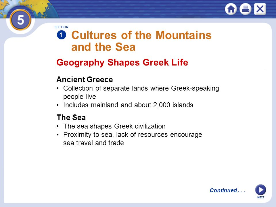 NEXT Geography Shapes Greek Life Cultures of the Mountains and the Sea Ancient Greece Collection of separate lands where Greek-speaking people live In