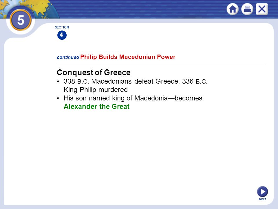 NEXT Conquest of Greece 338 B.C. Macedonians defeat Greece; 336 B.C. King Philip murdered His son named king of Macedonia—becomes Alexander the Great