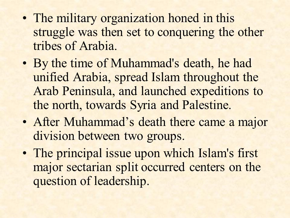 The military organization honed in this struggle was then set to conquering the other tribes of Arabia.