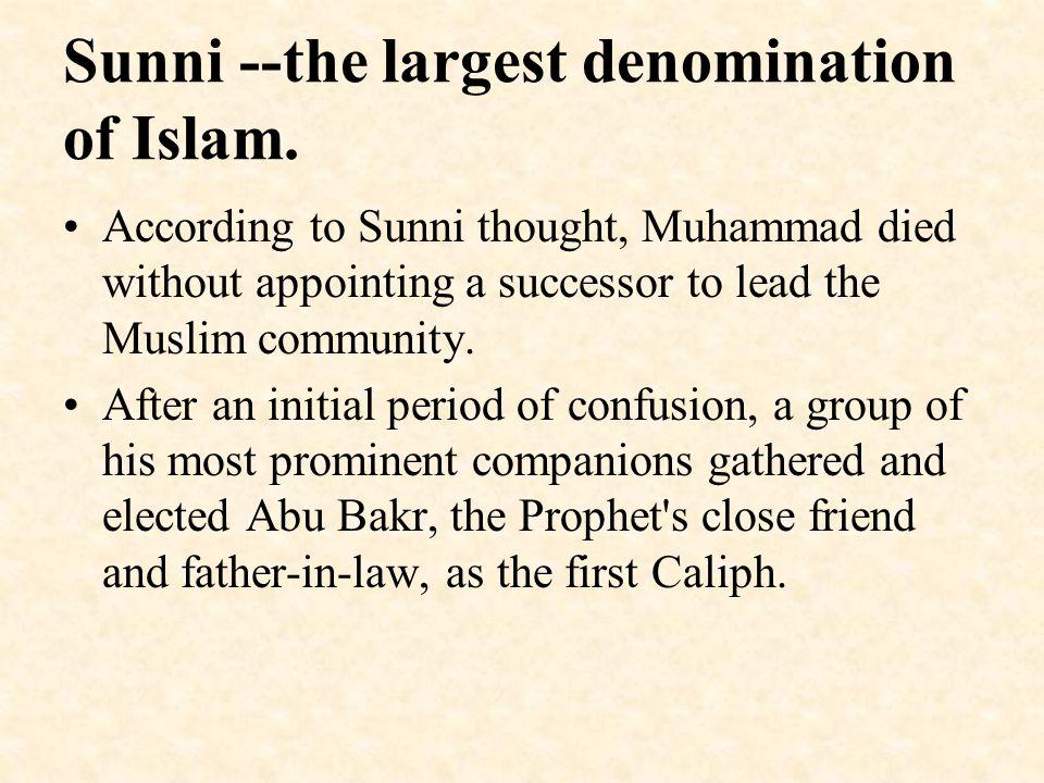Sunni --the largest denomination of Islam.