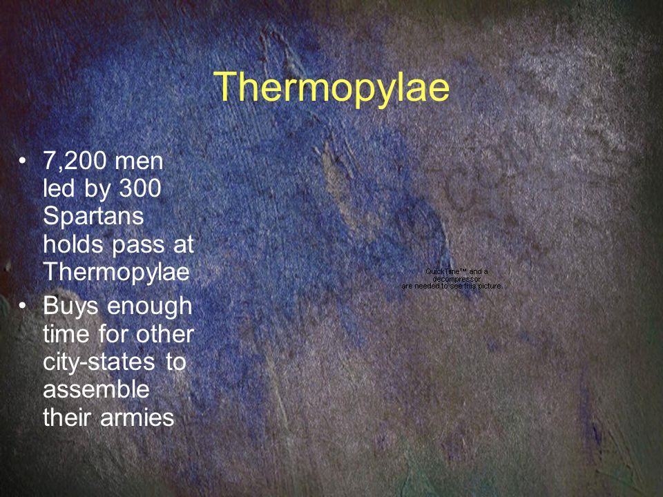 Thermopylae 7,200 men led by 300 Spartans holds pass at Thermopylae Buys enough time for other city-states to assemble their armies