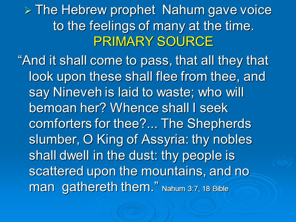  The Hebrew prophet Nahum gave voice to the feelings of many at the time.