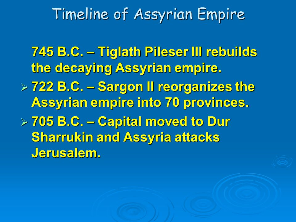 Timeline of Assyrian Empire 745 B.C. – Tiglath Pileser III rebuilds the decaying Assyrian empire.