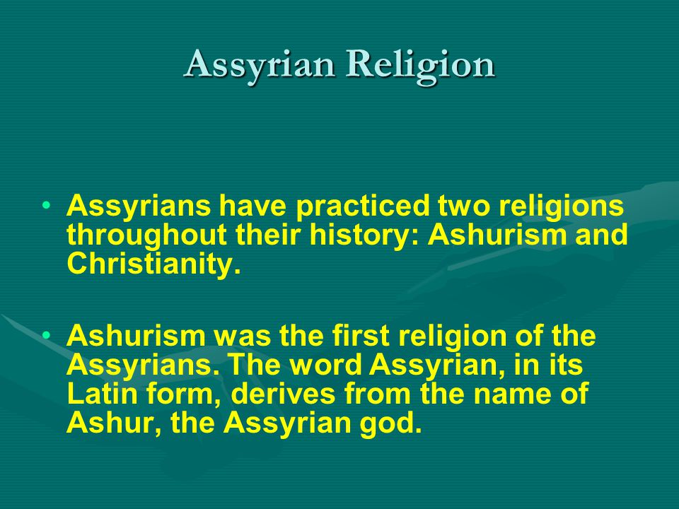Assyrian Religion Assyrians have practiced two religions throughout their history: Ashurism and Christianity.