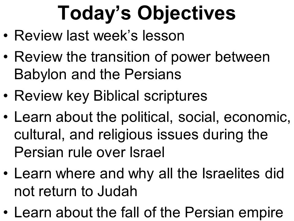 Last week's lesson Reviewed the historical background from which Babylon was formed Learned about he historical background behind the rise of Babylon –Sumerian city-states –Akkadians –Assyrians Learned about the fall of Judah and the captivity Learned about Babylon's demise