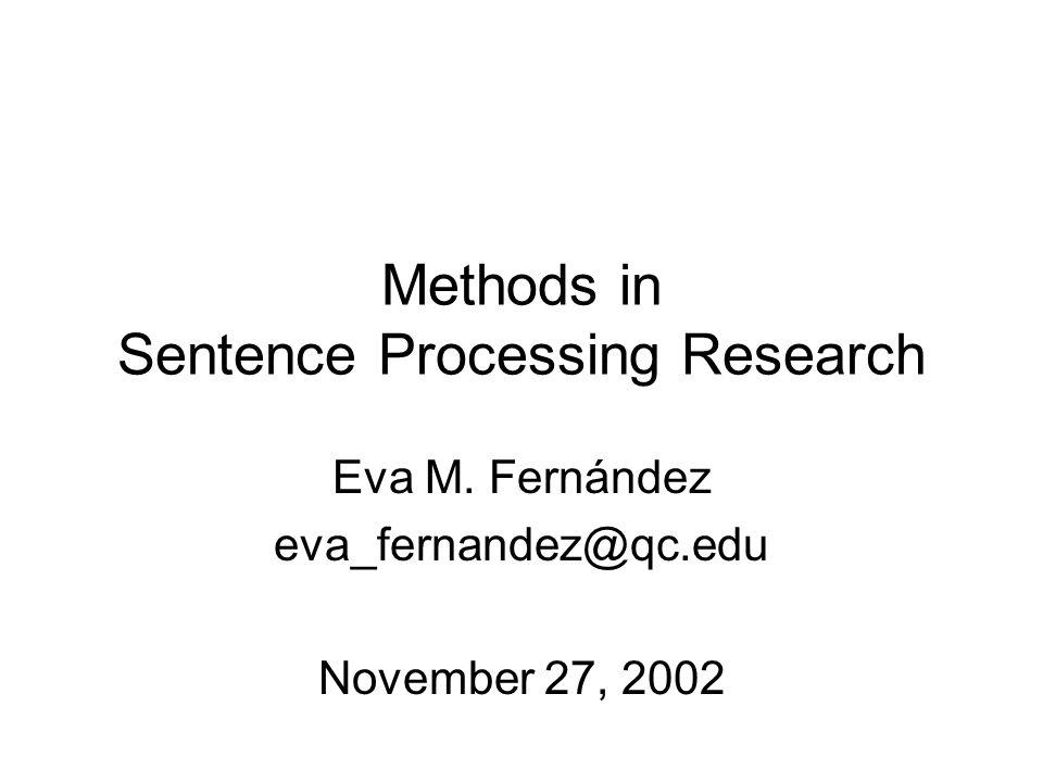 Methods in Sentence Processing Research Eva M. Fernández eva_fernandez@qc.edu November 27, 2002