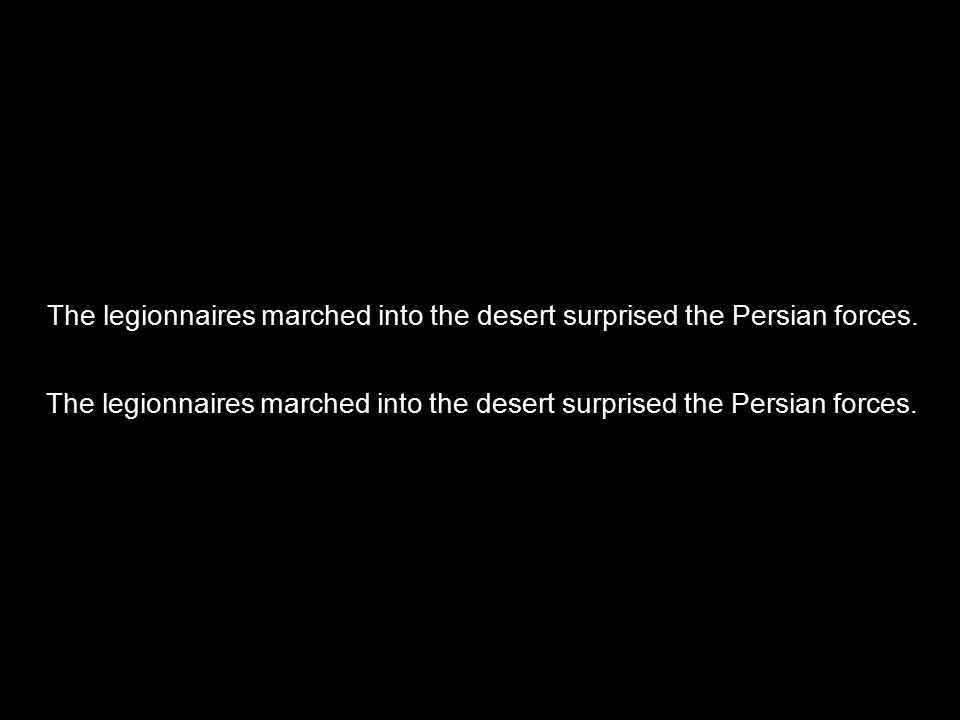  The legionnaires marched into the desert surprised the Persian forces.