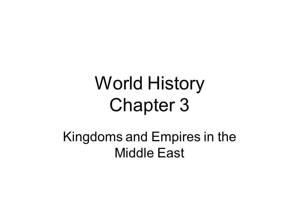 World History Chapter 3 Kingdoms and Empires in the Middle East