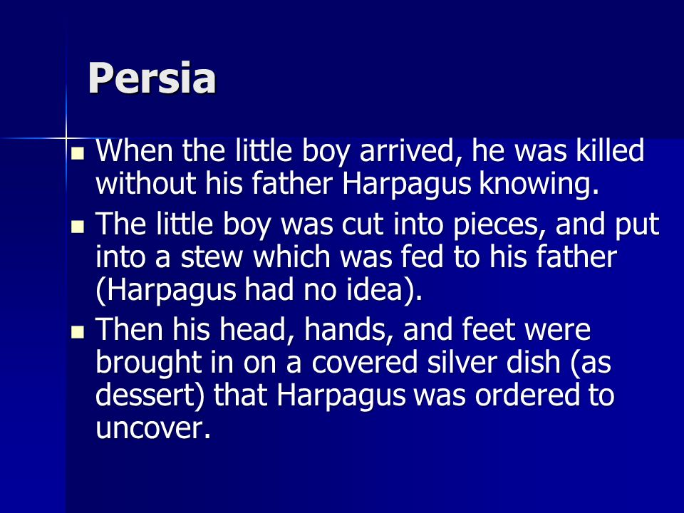 Persia The king asked Harpagus to bring his own little son to the palace to celebrate a great feast in honor of the return of his grandson.
