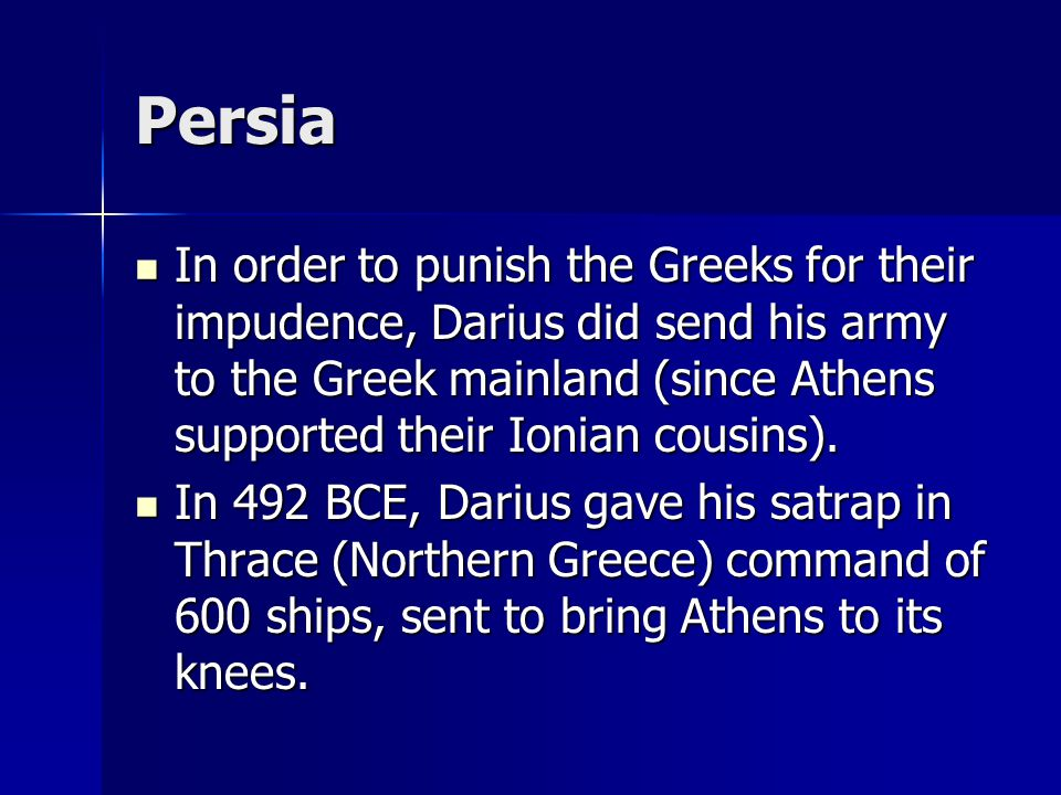 Persia Since Athens had been the principle ally of the Ionians, they fully expected to feel the wrath of Darius.