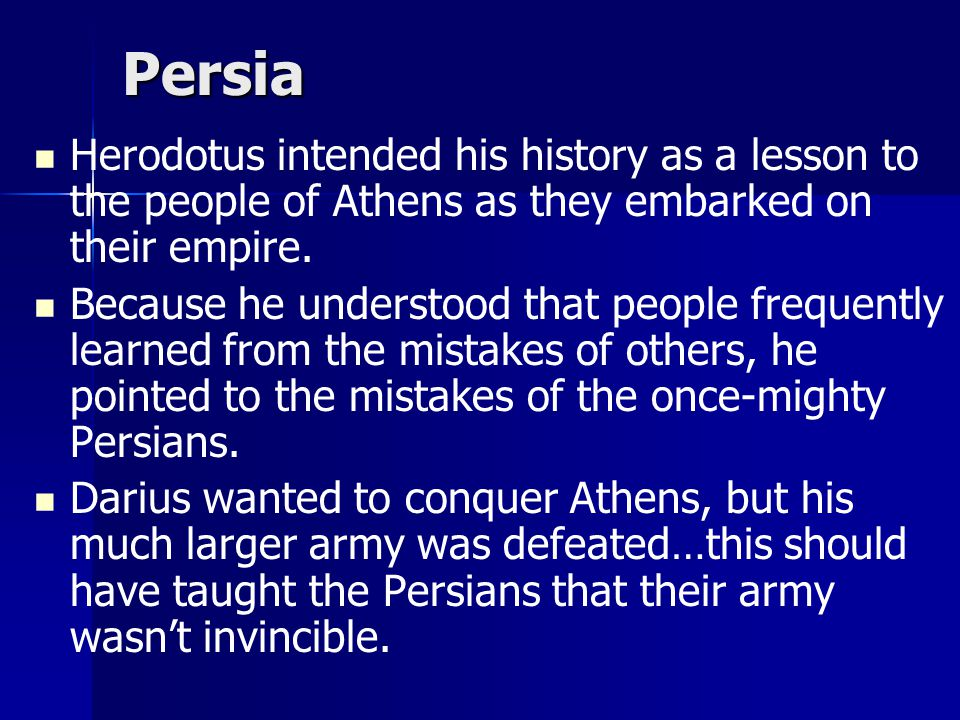 Persia Herodotus wanted to understand if invariable laws of history explained these changes.
