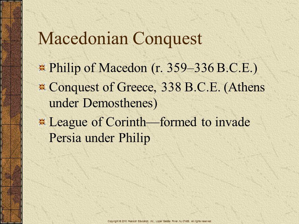 Macedonian Conquest Philip of Macedon (r. 359–336 B.C.E.) Conquest of Greece, 338 B.C.E.