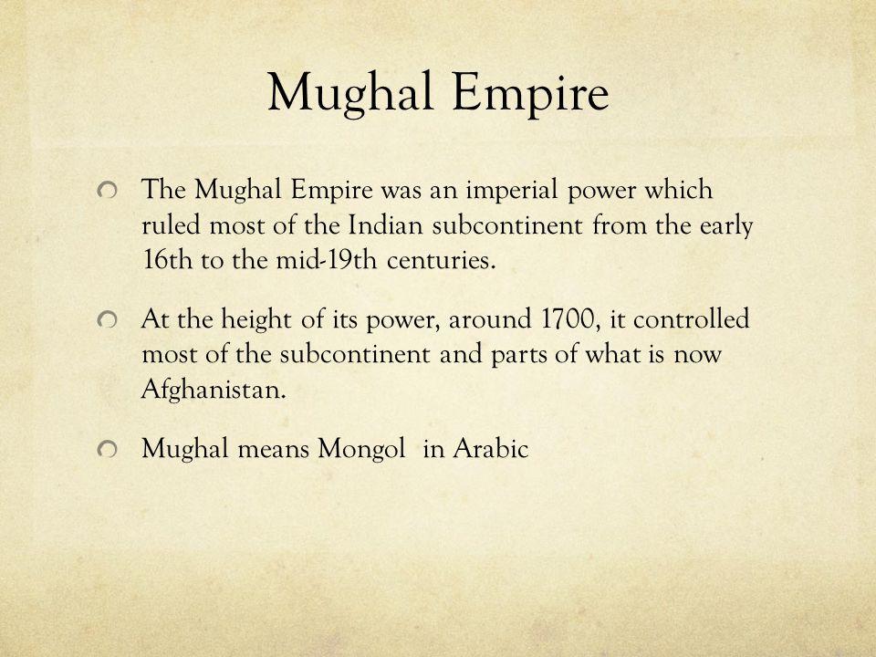 Mughal Empire 1526-1857 Babur r. 1526-1530 Akbar r. 1556-1605 Auranwzeb r. 1658- 1707
