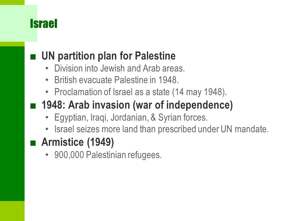 Israel ■ UN partition plan for Palestine Division into Jewish and Arab areas.
