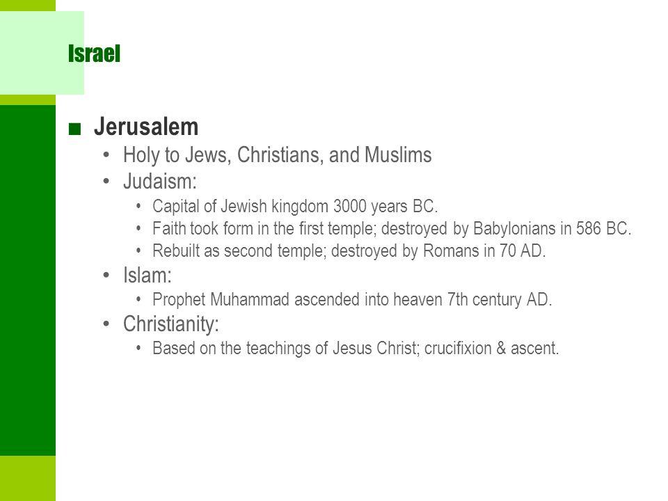 Israel ■ Jerusalem Holy to Jews, Christians, and Muslims Judaism: Capital of Jewish kingdom 3000 years BC.