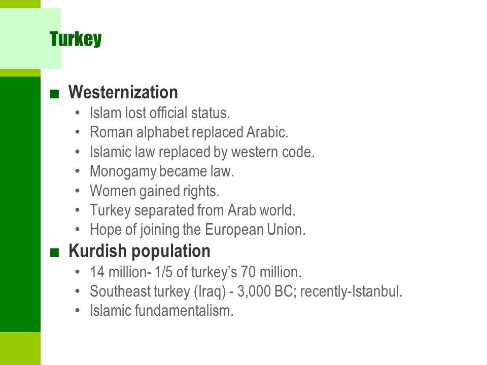 Turkey ■ Westernization Islam lost official status.