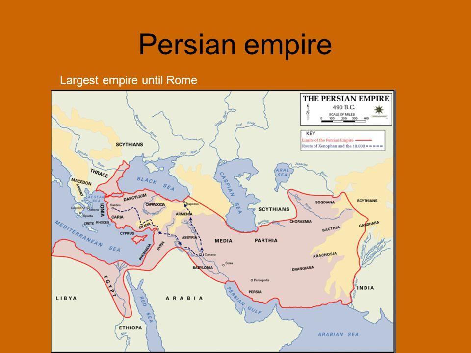 Persian empire Largest empire until Rome