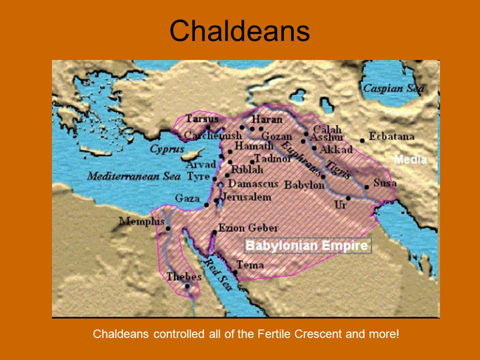 Chaldeans Chaldeans controlled all of the Fertile Crescent and more!