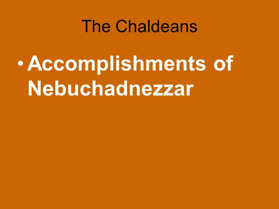 The Chaldeans Accomplishments of Nebuchadnezzar