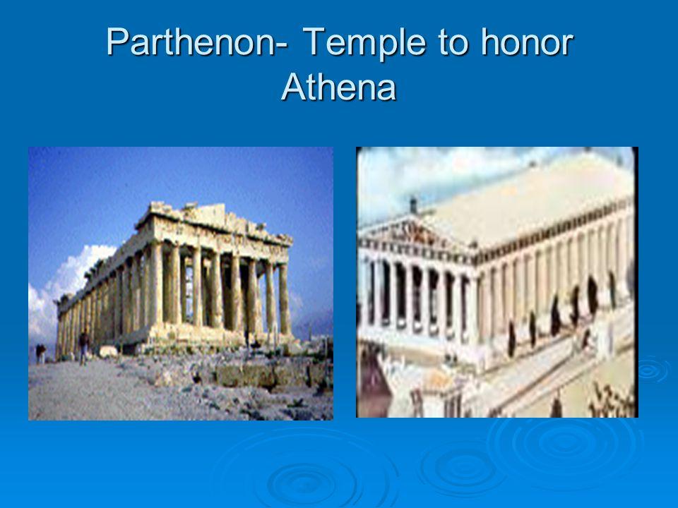 Parthenon- Temple to honor Athena