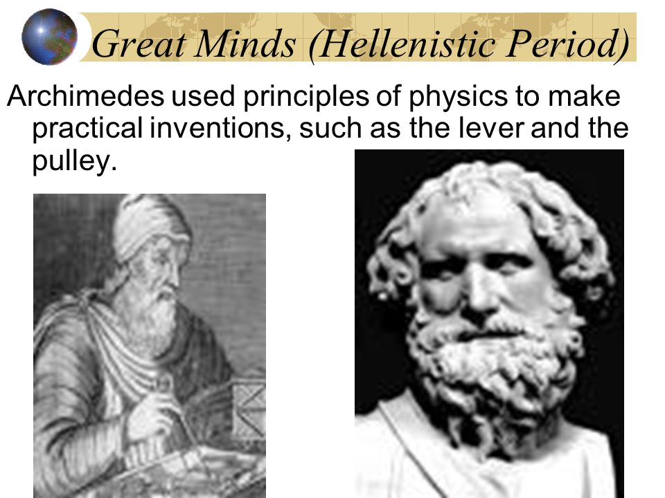 Great Minds (Hellenistic Period) Eratosthenes showed that the Earth was round and accurately calculated its circumference.