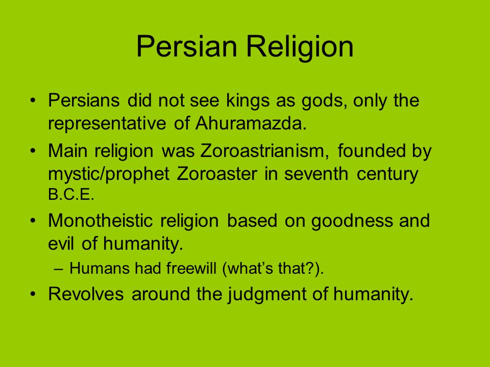 Persian Religion Persians did not see kings as gods, only the representative of Ahuramazda.