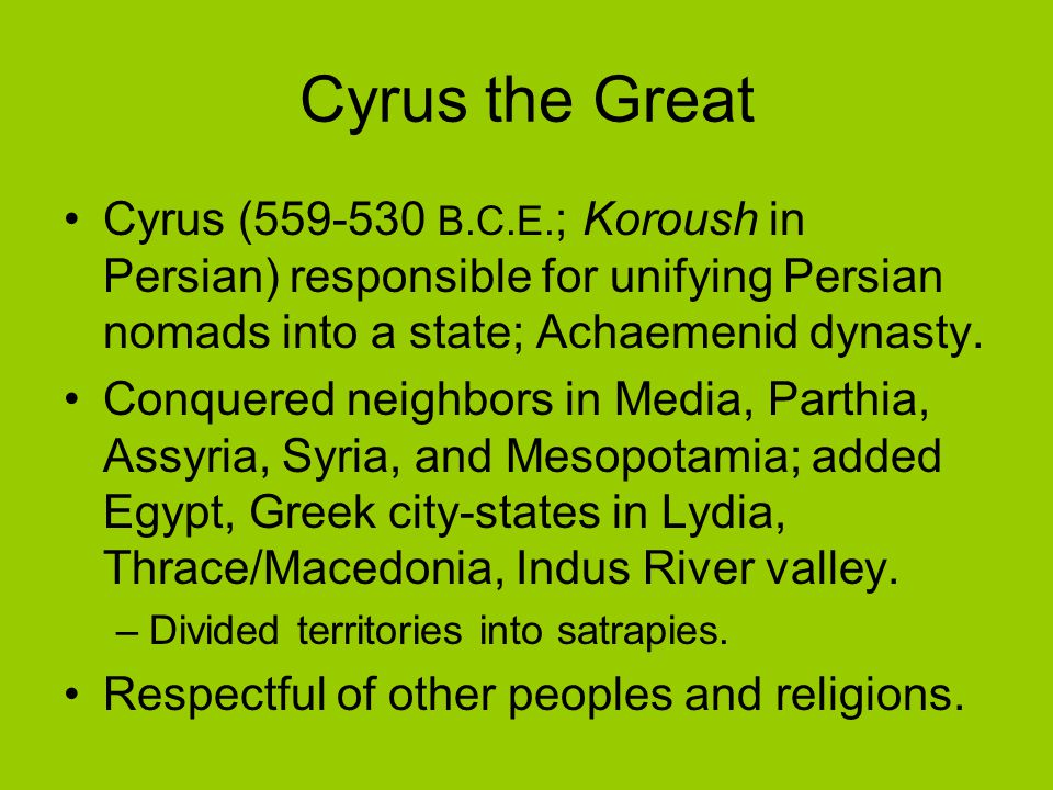 Cyrus the Great Cyrus (559-530 B.C.E.