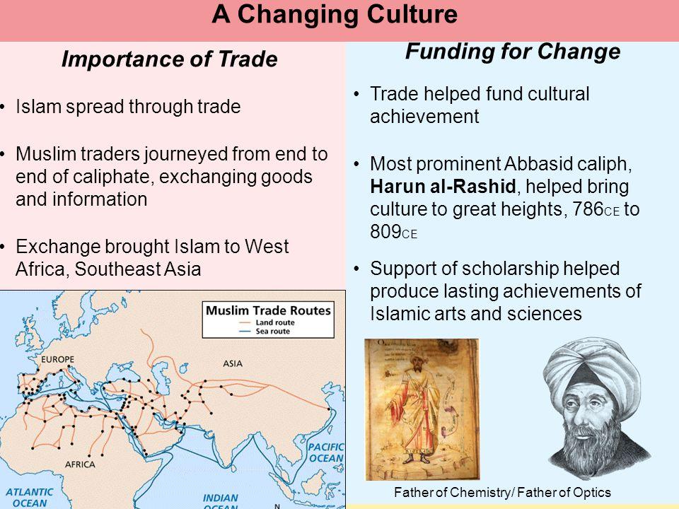 Muslim Civilization Section 2 Trade helped fund cultural achievement Most prominent Abbasid caliph, Harun al-Rashid, helped bring culture to great hei
