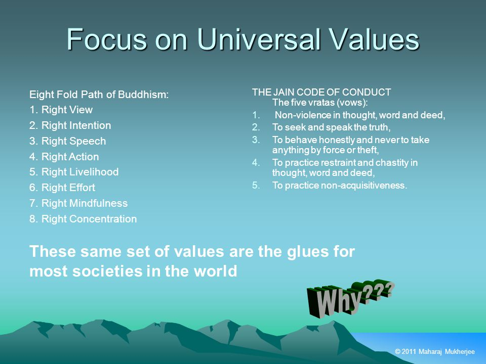 © 2011 Maharaj Mukherjee Focus on Universal Values Eight Fold Path of Buddhism: 1.