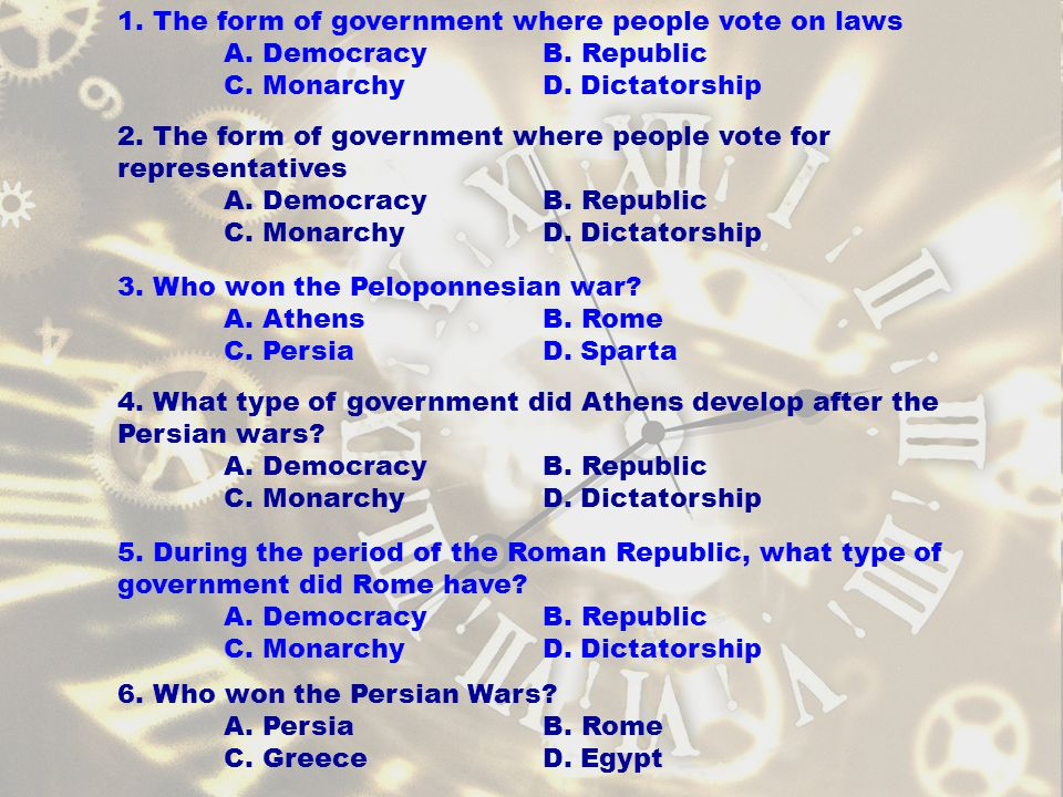 4. What type of government did Athens develop after the Persian wars? A. DemocracyB. Republic C. MonarchyD. Dictatorship 2. The form of government whe
